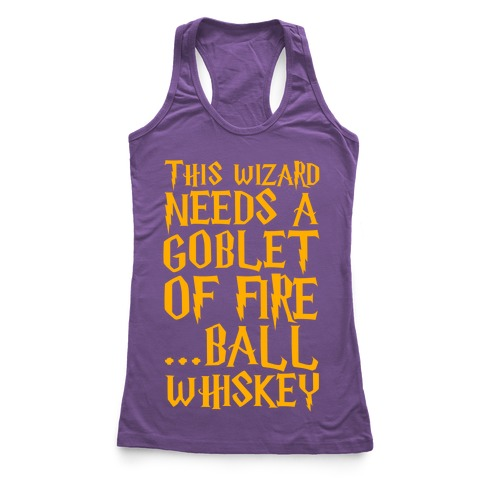 This Wizard Needs a Goblet of Fire...Ball Whiskey Racerback Tank Top