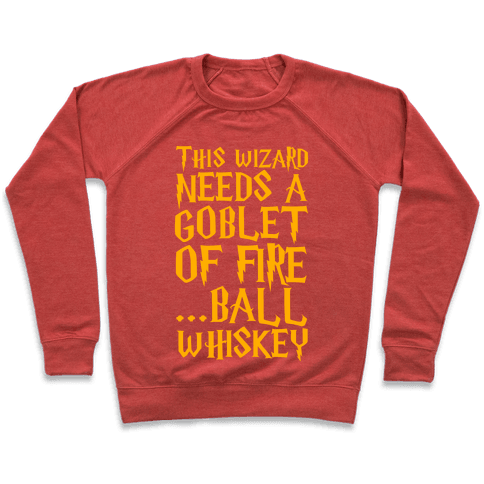 This Wizard Needs a Goblet of Fire...Ball Whiskey Pullover