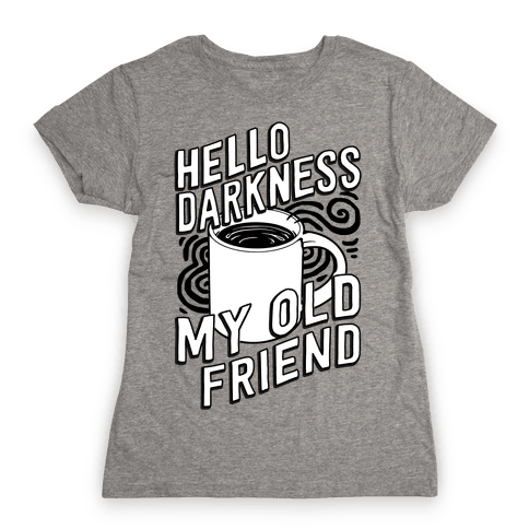 Hello Darkness My Old Friend Coffee Womens T-Shirt