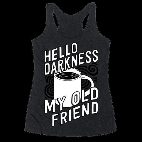 hello darkness my old friend coffee racerback tank human. Black Bedroom Furniture Sets. Home Design Ideas