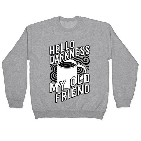 Hello Darkness My Old Friend Coffee Pullover