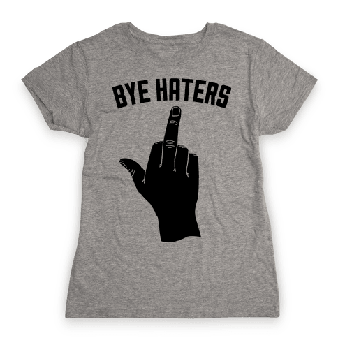 Hi Haters Bye Haters Womens T-Shirt