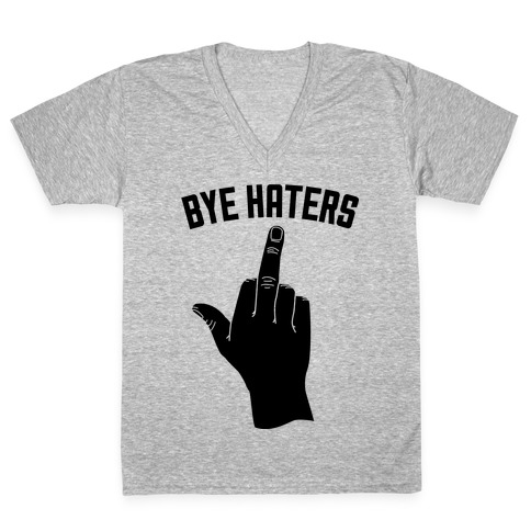 Hi Haters Bye Haters V-Neck Tee Shirt