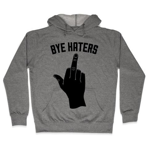 Hi Haters Bye Haters Hooded Sweatshirt