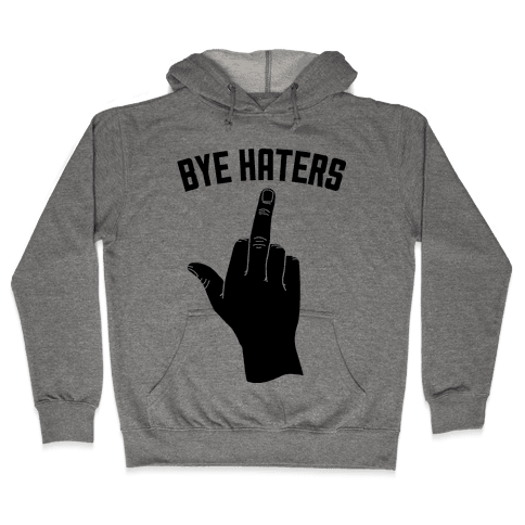 Hi Haters Bye Haters Hooded Sweatshirt