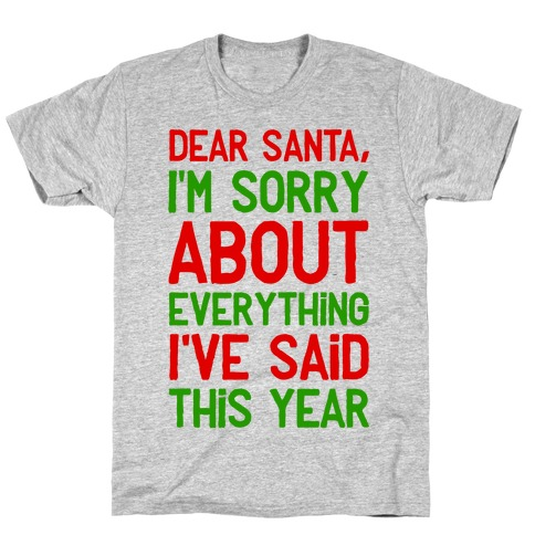 Dear Santa, I'm Sorry about Everything I've Said This Year Mens T-Shirt
