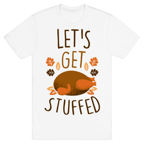 Let's Get Stuffed Mens T-Shirt