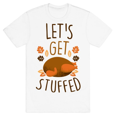 Let's Get Stuffed T-Shirt