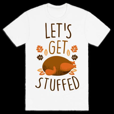 Let's Get Stuffed Mens T-Shirt