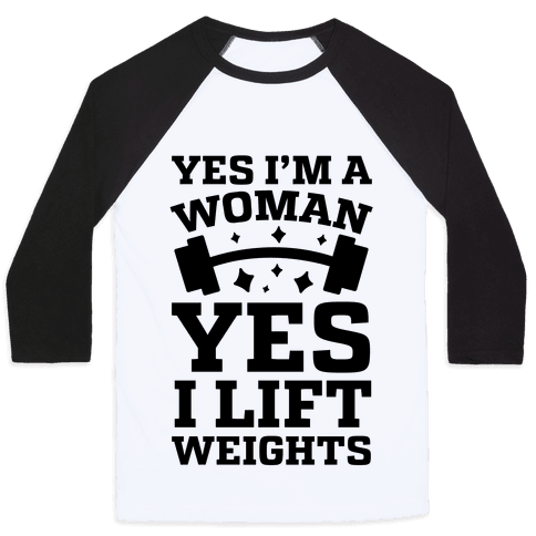 Yes I'm A Woman, Yes I Lift Weights Baseball Tee