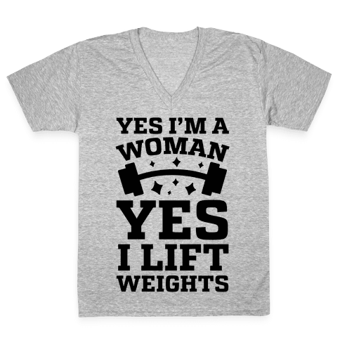 Yes I'm A Woman, Yes I Lift Weights V-Neck Tee Shirt