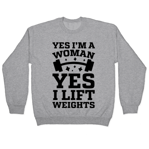 Yes I'm A Woman, Yes I Lift Weights Pullover