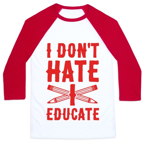 I Don't Hate, I Educate Baseball Tee