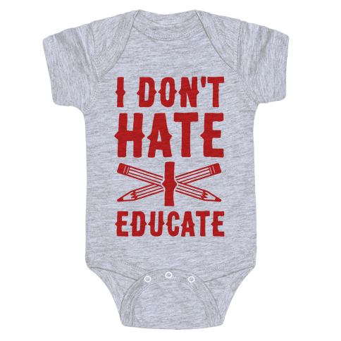 I Don't Hate, I Educate Baby Onesy