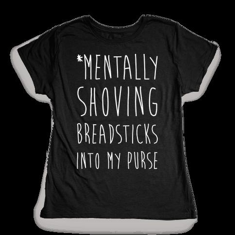 Mentally Shoving Breadsticks Into My Purse Womens T-Shirt