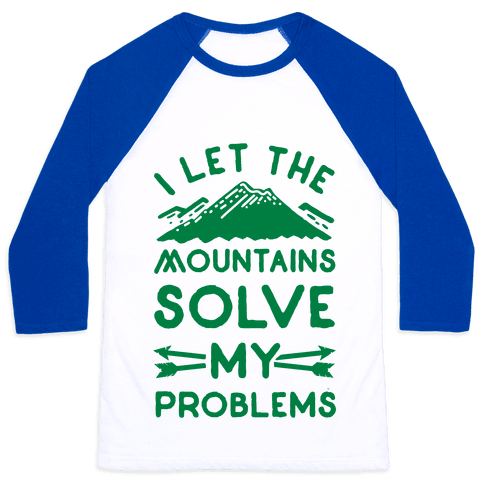I Let the Mountains Solve My Problems Baseball Tee