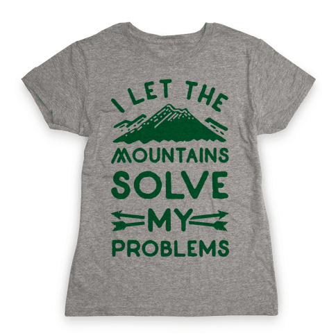 I Let the Mountains Solve My Problems Womens T-Shirt