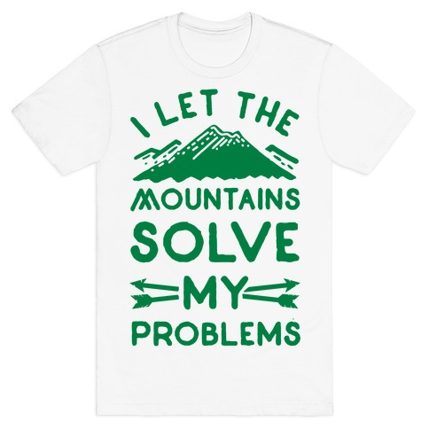 I Let the Mountains Solve My Problems T-Shirt