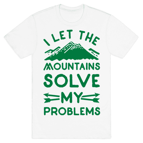 I Let the Mountains Solve My Problems Mens T-Shirt