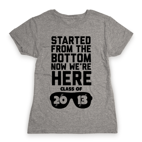 Started From the Bottom (Class of 2013) new tank Womens T-Shirt