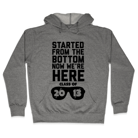 Started From the Bottom (Class of 2013) new tank Hooded Sweatshirt