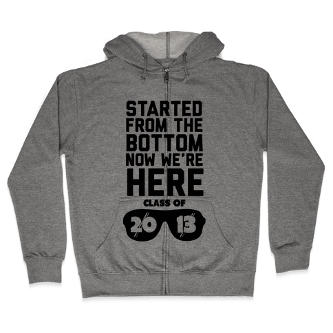 Started From the Bottom (Class of 2013) new tank Zip Hoodie