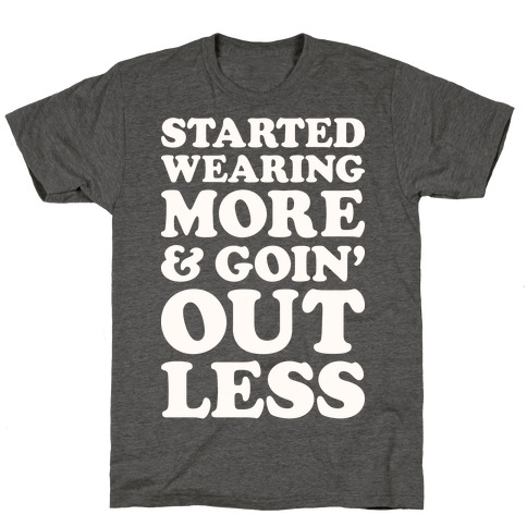 Started Wearing More & Goin' Out Less T-Shirt