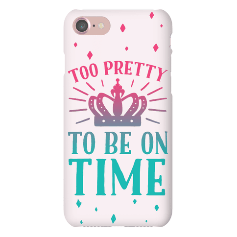 Too Pretty To Be On Time Phone Case