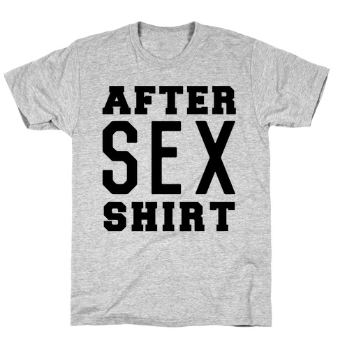 After Sex Shirt T-Shirt