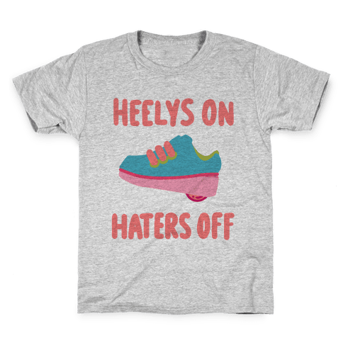 Heelys On, Haters Off Kids T-Shirt