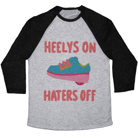 Heelys On, Haters Off Baseball Tee