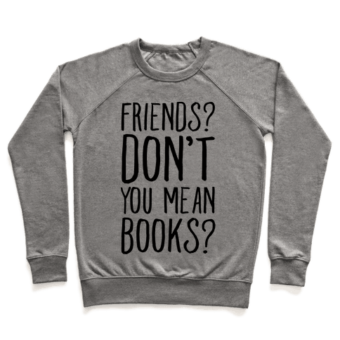 Friends? Don't You Mean Books? Pullover