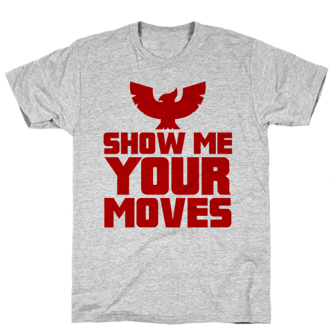 Show Me Your Moves Mens T-Shirt