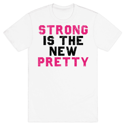 Strong Is The New Pretty Mens T-Shirt