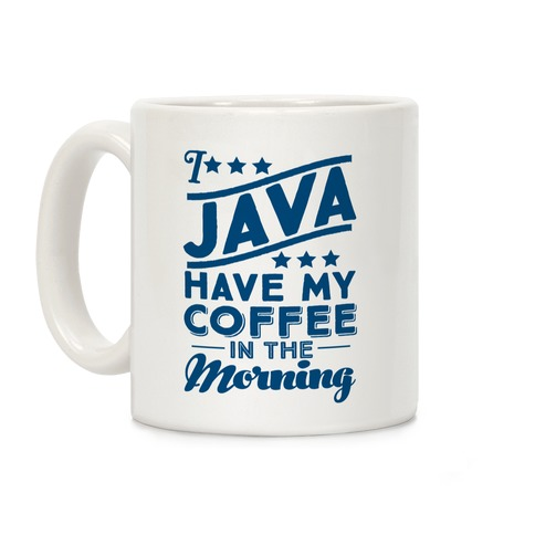 I Java Have My Coffee In The Morning Coffee Mug