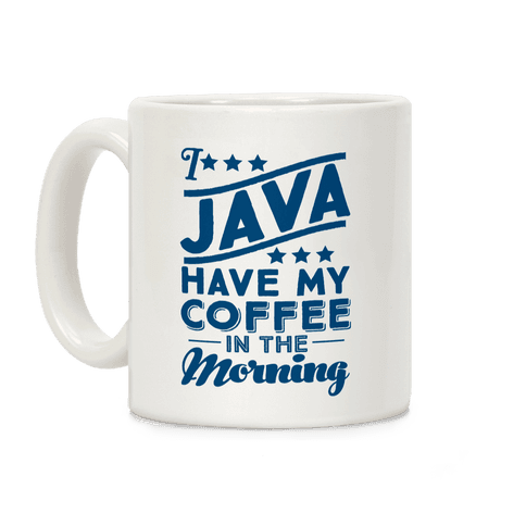 I Java Have My Coffee In The Morning Coffee Mug