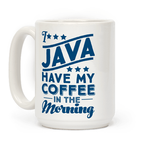 I Java Have My Coffee In The Morning