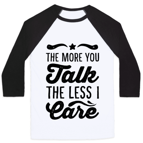 The More You Talk, The Less I Care.