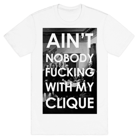 Ain't Nobody F***in Wit My Clique (Founding Fathers) Mens T-Shirt