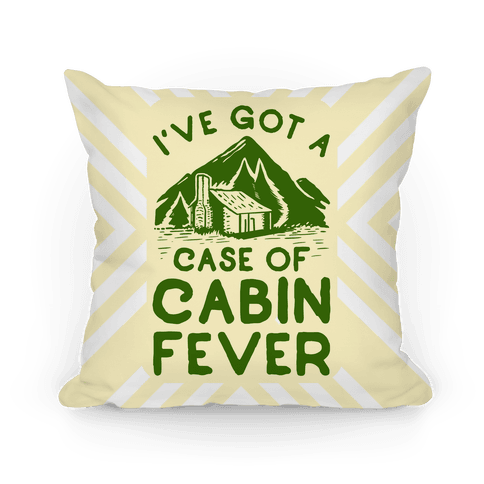 I've Got a Case of Cabin Fever Pillow
