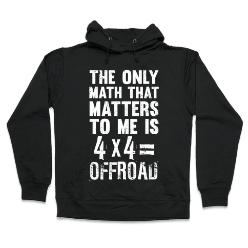 4 X 4 = Offroad! (The Only Math That Matters) Hooded Sweatshirt