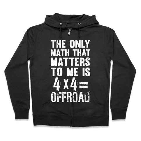 4 X 4 = Offroad! (The Only Math That Matters) Zip Hoodie