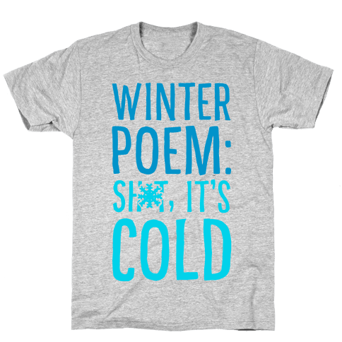 Winter Poem: Sh-T It's Cold! Mens T-Shirt