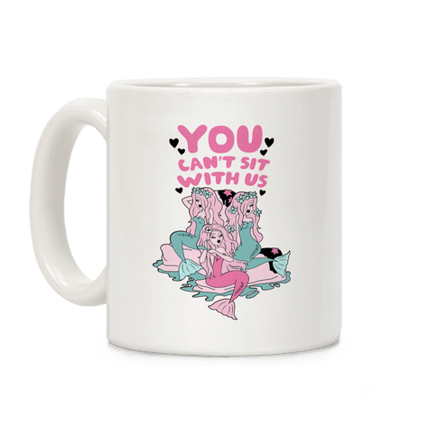You Can't Sit With Us Mermaids Coffee Mug