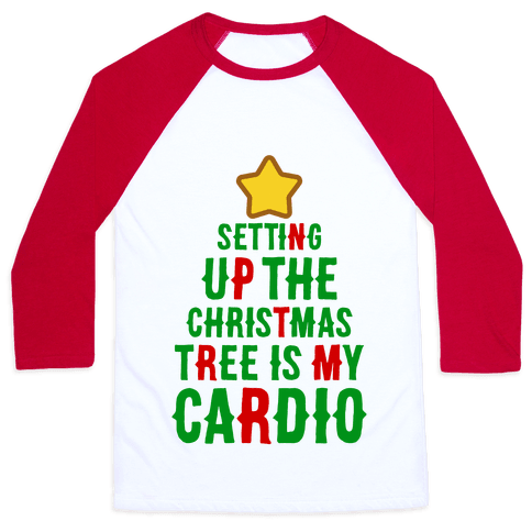 Setting Up The Christmas Tree Is My Cardio Baseball Tee