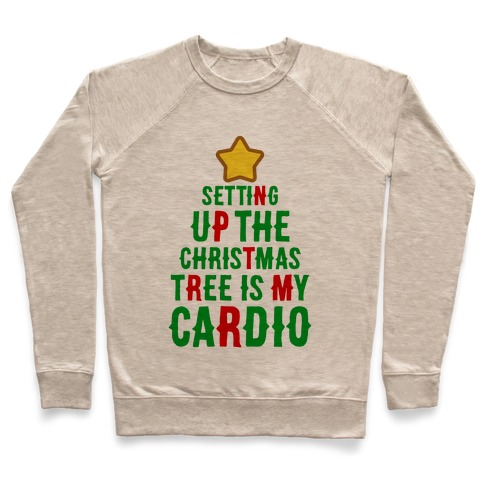 Setting Up The Christmas Tree Is My Cardio Pullover