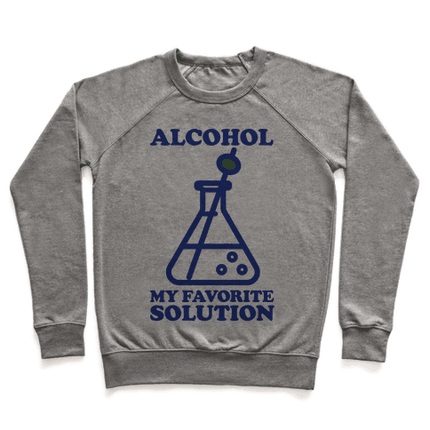 Alcohol My Favorite Solution Pullover