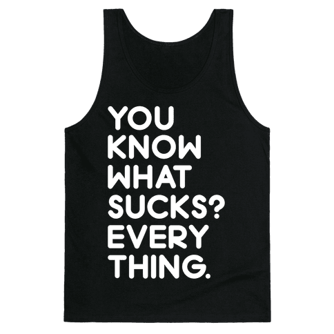 You Know What Sucks? Tank Top