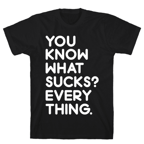 You Know What Sucks? Mens T-Shirt