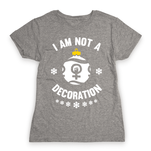 I Am Not A Decoration (White Ink) Womens T-Shirt